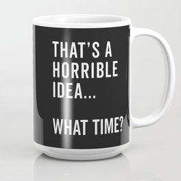 That's A Horrible Idea Funny Quote Coffee Mug