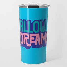 Swallow Your Dreams. - A Lower Management Motivator Travel Mug