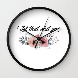 Let that shit go Wall Clock