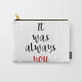 IT WAS ALWAYS YOU - Valentines Day Love Quote Carry-All Pouch
