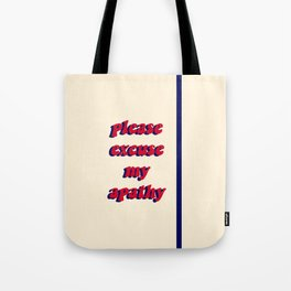 please excuse my apathy (1) Tote Bag