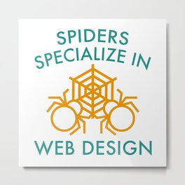 Spiders Specialize In Web Design Metal Print