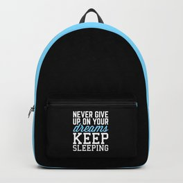 Never Give Up Dreams (Black) Funny Quote Backpack