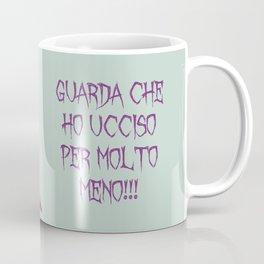 Ho ucciso per molto meno! Coffee Mug
