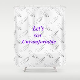 Lets Get Uncomfortable Shower Curtain