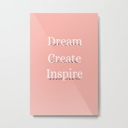 Dream, create, inspire! Metal Print