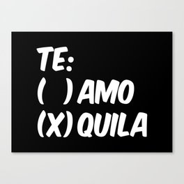 Tequila or Love - Te Amo or Quila (Black & White) Canvas Print