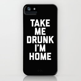 Take Me Drunk Funny Quote iPhone Case