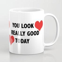 you look really good today Coffee Mug
