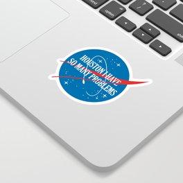 Houston I Have So Many Problems Sticker