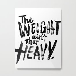 The Weight Ain't That Heavy Metal Print