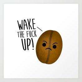 Wake The Fuck Up - Coffee Bean Art Print