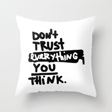 don't trust everything you think Throw Pillow