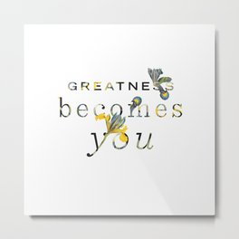 Greatness Becomes You Metal Print
