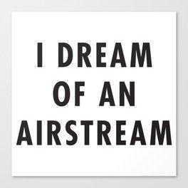 I Dream of an Airstream Canvas Print