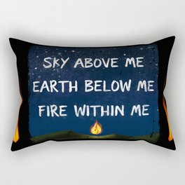 Sky Above Me, Earth Below Me, Fire Within Me Rectangular Pillow