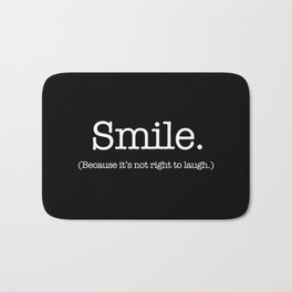 Smile (Because It's Not Right To Laugh.) Bath Mat