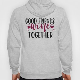 Good Friends Wine Together Hoody