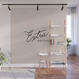 Extra as Fuck Wall Mural