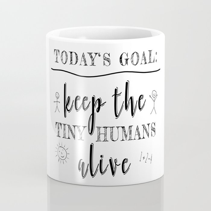 Teacher Today's Goal Keep the Tiny Humans Alive Funny Gift Coffee Mug