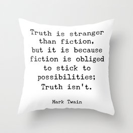 Truth is stranger than fiction, but it is because fiction is obliged to stick to possibilities Throw Pillow