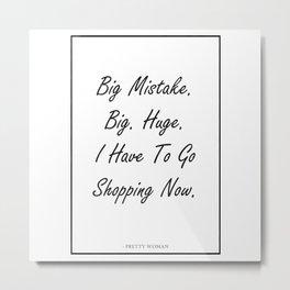 Big Mistake Pretty Woman Quote Art Design Inspirat Metal Print