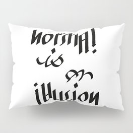 Normal is an Illusion - Ambigram Pillow Sham