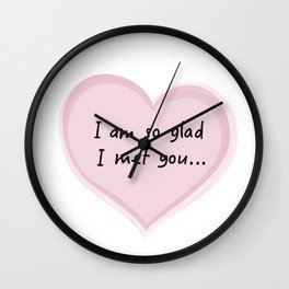 I am so glad I met you Wall Clock