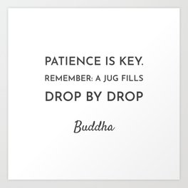 Patience is key. Art Print