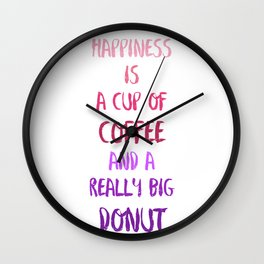 Happiness is a cup of coffee and a really big donut Wall Clock