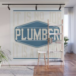 Plumber  - It Is No Job, It Is A Mission Wall Mural