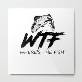 Where's The Fish Fisherman Fishing Lover Metal Print