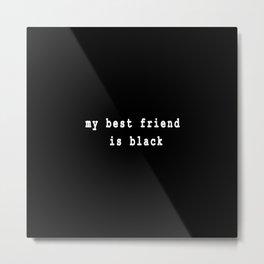 Black Friend Metal Print