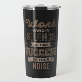 Let Your Success Be Your Noise Travel Mug