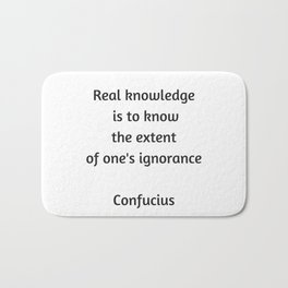 Confucius Quote - Real knowledge is to know the extent of ones ignorance Bath Mat