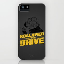 Koalafied To Drive iPhone Case