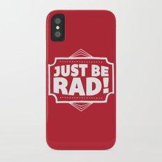 Just be Rad! Slim Case iPhone X