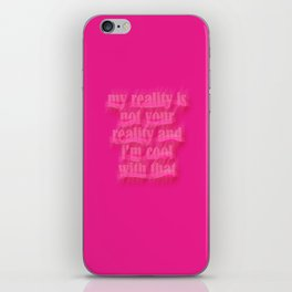 My reality is not your reality and I'm cool with that iPhone Skin