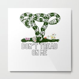 Do not tread on me uterus Metal Print