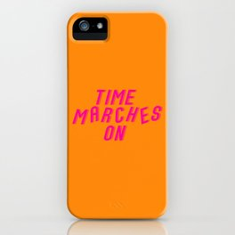 Time Marches On iPhone Case