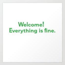 welcome! everything is fine. Art Print