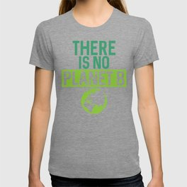 There Is No Planet B Support Green Environmentalism T-shirt