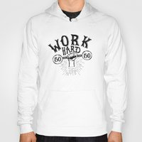 work hard Hoodies featuring Work Hard by Matt Elbert