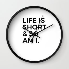 Life is short and so am i Wall Clock