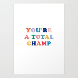 You're A Total Champ, Colorful Retro Quote Art Print