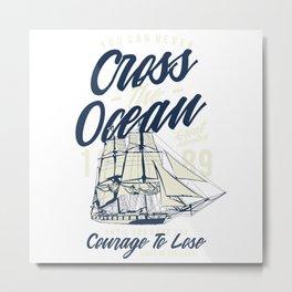Cross The Ocean Metal Print