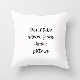 Don't take advice from throw pillows Throw Pillow