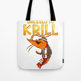 Dressed To Krill Funny Snappy Fish Ocean Pun Tote Bag