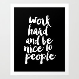 Work Hard Be Nice to People black and white monochrome typography poster design home decor wall art Art Print