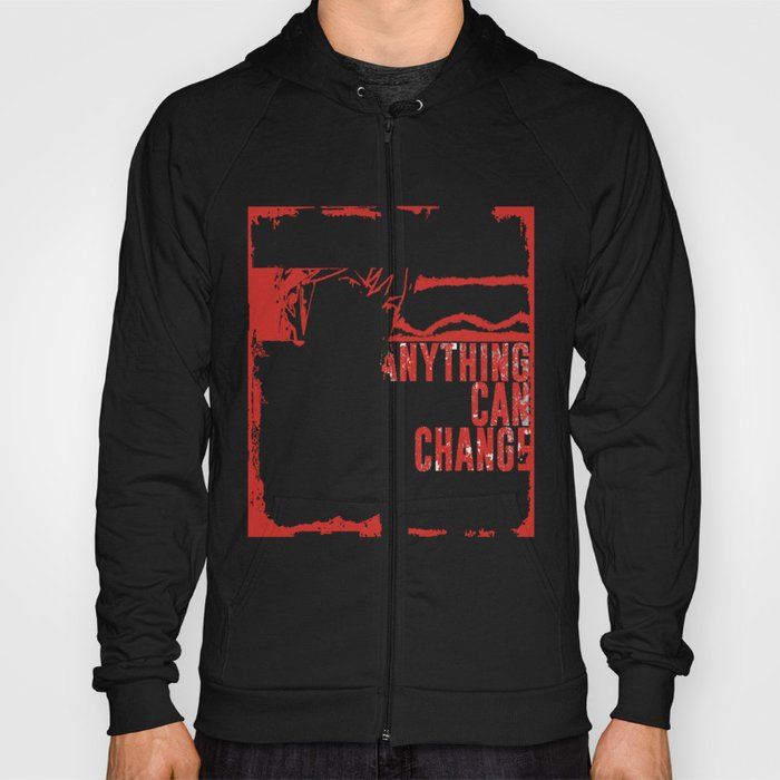Anything Can Change! Hoody